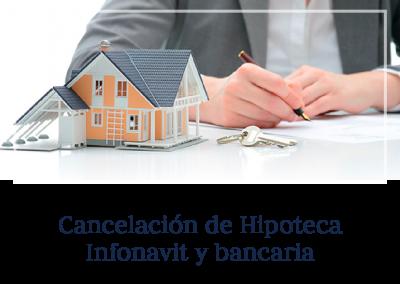 Cancelación de Hipoteca de INFONAVIT y Bancaria